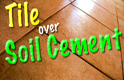 Tile over Homemade Soil Cement Thumbnail